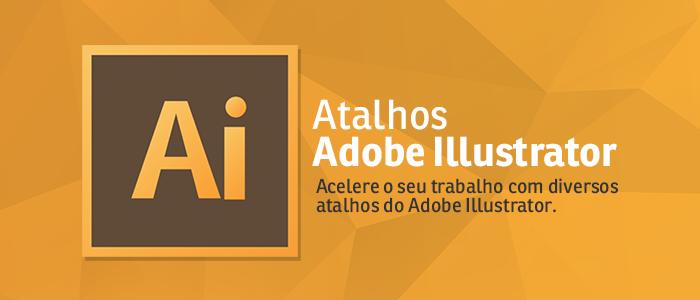 INFOGRÁFICO] Conheça os atalhos úteis do Adobe Illustrator