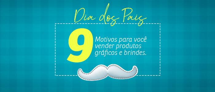 Dia dos pais: 9 motivos para você vender produtos gráficos e brindes