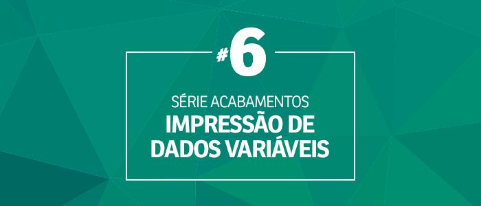 #6 Série Acabamentos: Impressão de dados variáveis